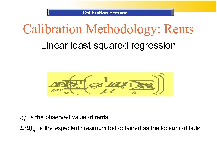 Calibration demand Calibration Methodology: Rents Linear least squared regression rvi 0 is the observed