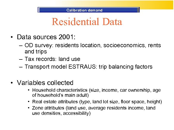Calibration demand Residential Data • Data sources 2001: – OD survey: residents location, socioeconomics,