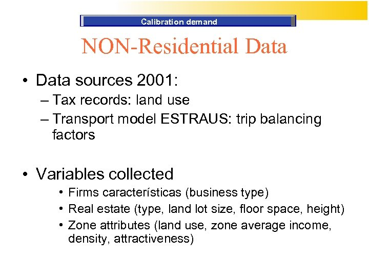 Calibration demand NON-Residential Data • Data sources 2001: – Tax records: land use –