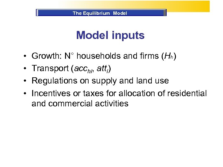 The Equilibrium Model inputs • • Growth: N° households and firms (Hh) Transport (acchi,