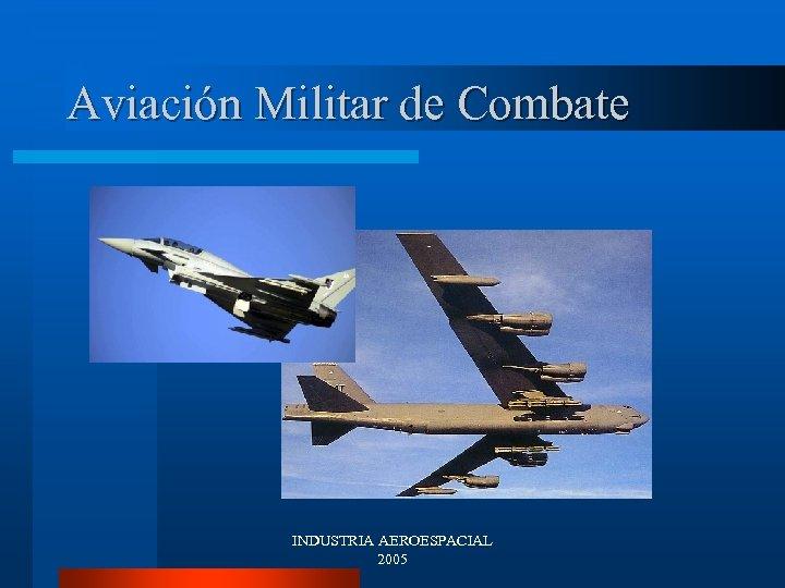 Aviación Militar de Combate INDUSTRIA AEROESPACIAL 2005