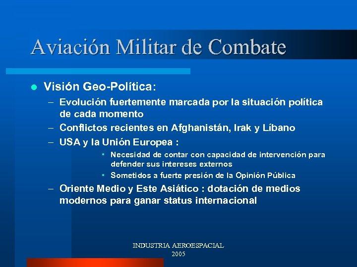 Aviación Militar de Combate l Visión Geo-Política: – Evolución fuertemente marcada por la situación