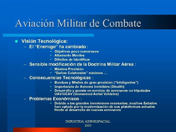 """Aviación Militar de Combate l Visión Tecnológica: – El """"Enemigo"""" ha cambiado : •"""