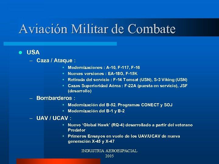 Aviación Militar de Combate l USA – Caza / Ataque : • • Modernizaciones