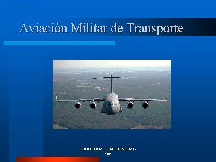 Aviación Militar de Transporte INDUSTRIA AEROESPACIAL 2005