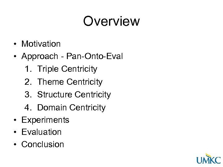 Overview • Motivation • Approach - Pan-Onto-Eval 1. Triple Centricity 2. Theme Centricity 3.