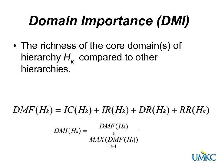Domain Importance (DMI) • The richness of the core domain(s) of hierarchy Hk compared