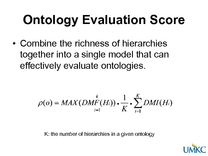 Ontology Evaluation Score • Combine the richness of hierarchies together into a single model