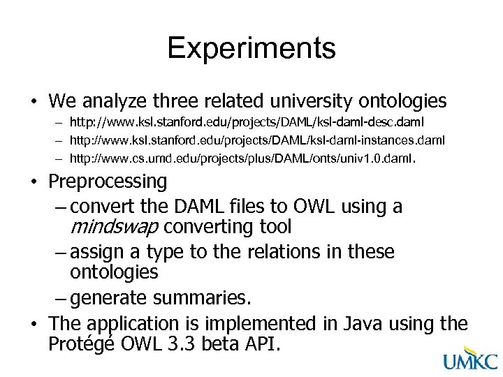 Experiments • We analyze three related university ontologies – http: //www. ksl. stanford. edu/projects/DAML/ksl-daml-desc.