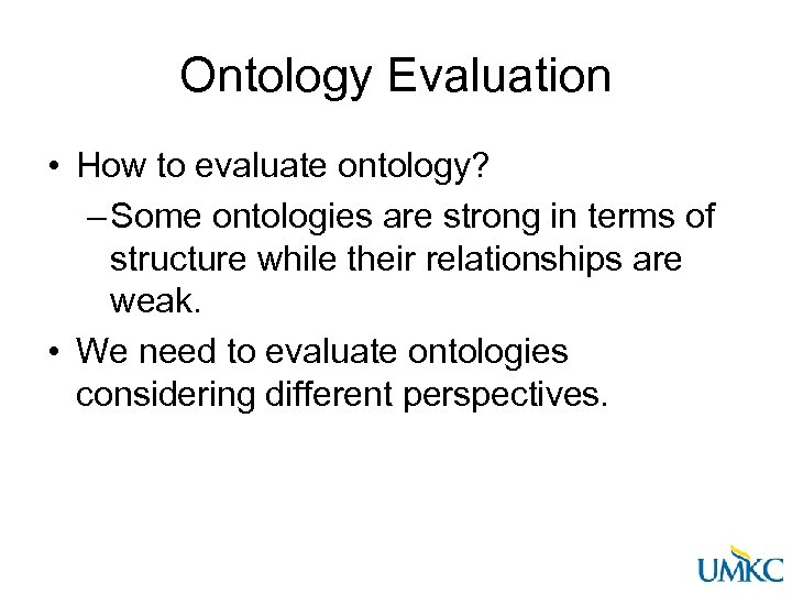 Ontology Evaluation • How to evaluate ontology? – Some ontologies are strong in terms