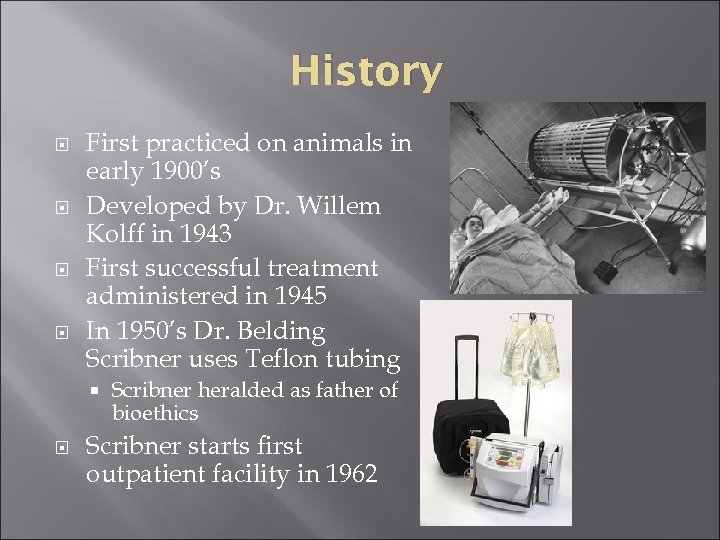 History First practiced on animals in early 1900's Developed by Dr. Willem Kolff in