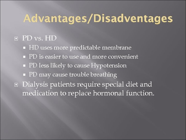 Advantages/Disadventages PD vs. HD HD uses more predictable membrane PD is easier to use