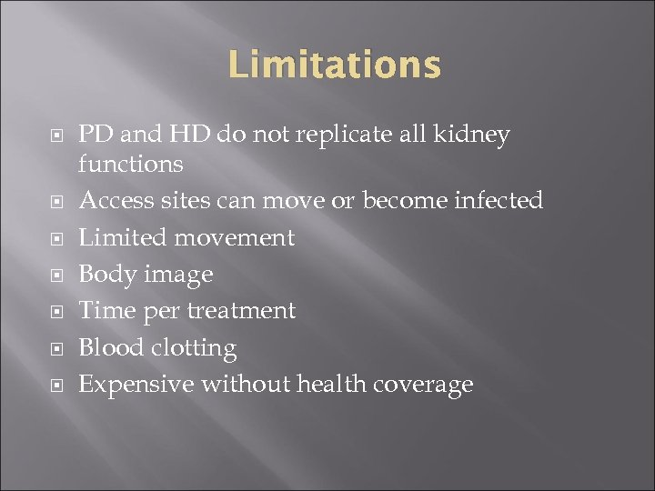 Limitations PD and HD do not replicate all kidney functions Access sites can move