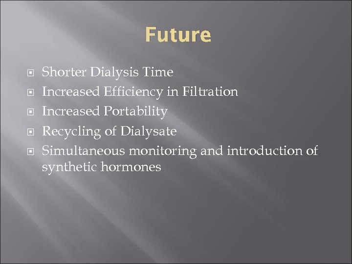Future Shorter Dialysis Time Increased Efficiency in Filtration Increased Portability Recycling of Dialysate Simultaneous