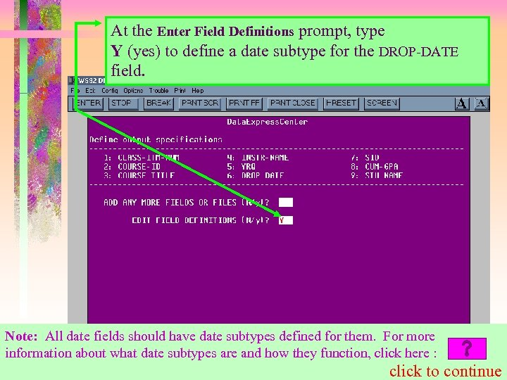 At the Enter Field Definitions prompt, type Y (yes) to define a date subtype