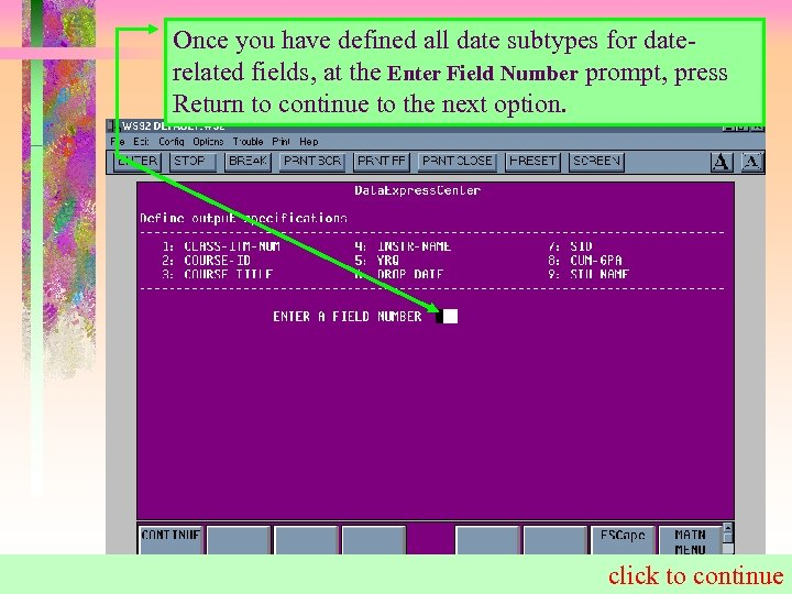 Once you have defined all date subtypes for daterelated fields, at the Enter Field
