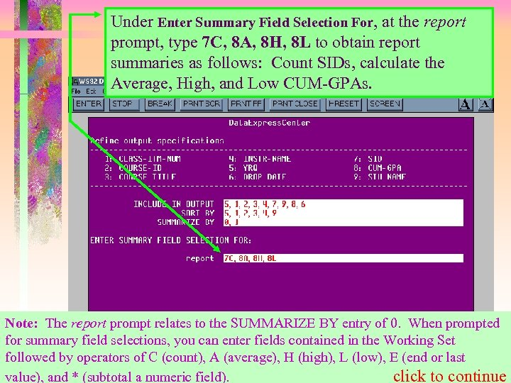Under Enter Summary Field Selection For, at the report prompt, type 7 C, 8