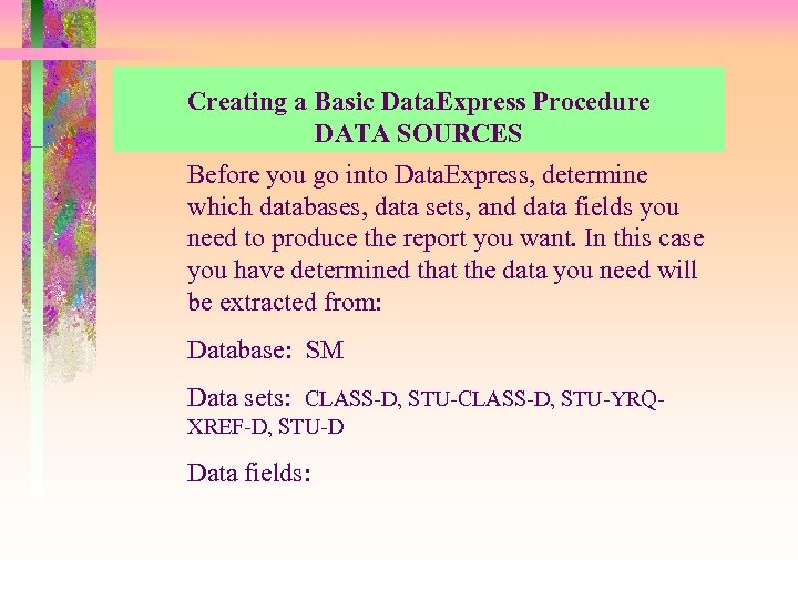Creating a Basic Data. Express Procedure DATA SOURCES Before you go into Data. Express,