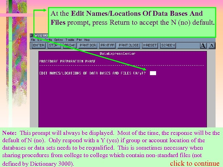 At the Edit Names/Locations Of Data Bases And Files prompt, press Return to accept
