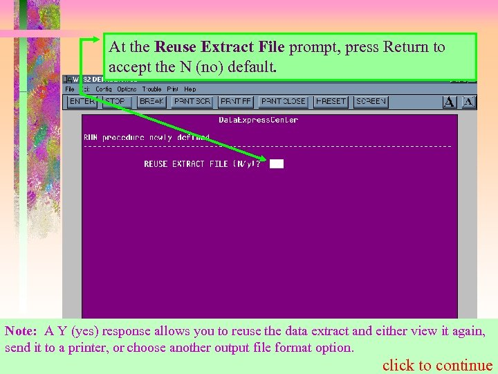 At the Reuse Extract File prompt, press Return to accept the N (no) default.