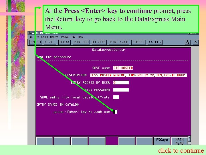 At the Press <Enter> key to continue prompt, press the Return key to go