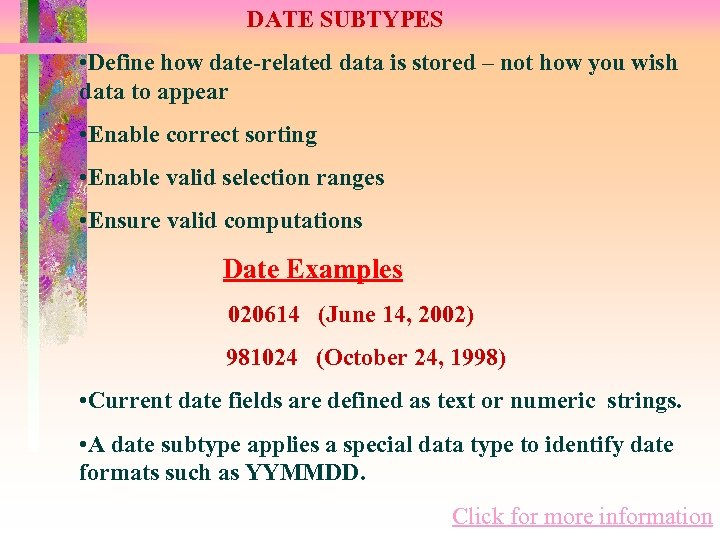 DATE SUBTYPES • Define how date-related data is stored – not how you wish
