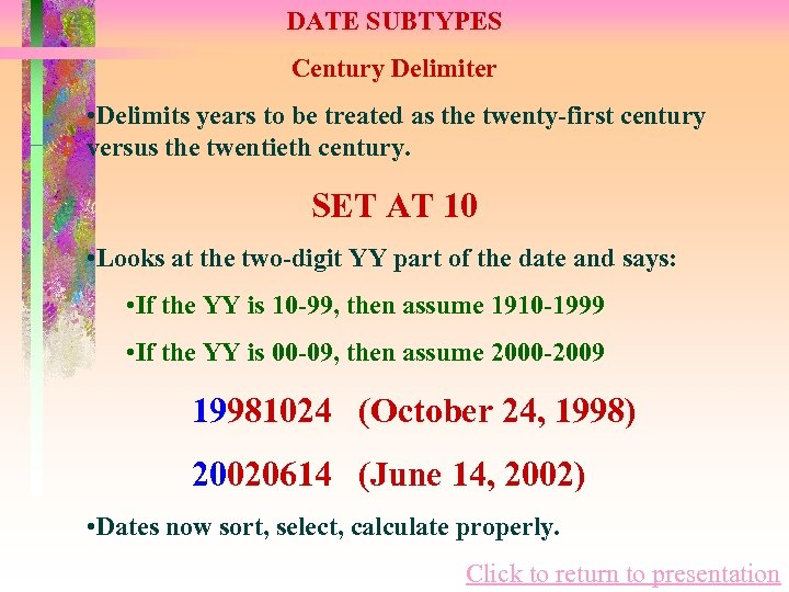DATE SUBTYPES Century Delimiter • Delimits years to be treated as the twenty-first century