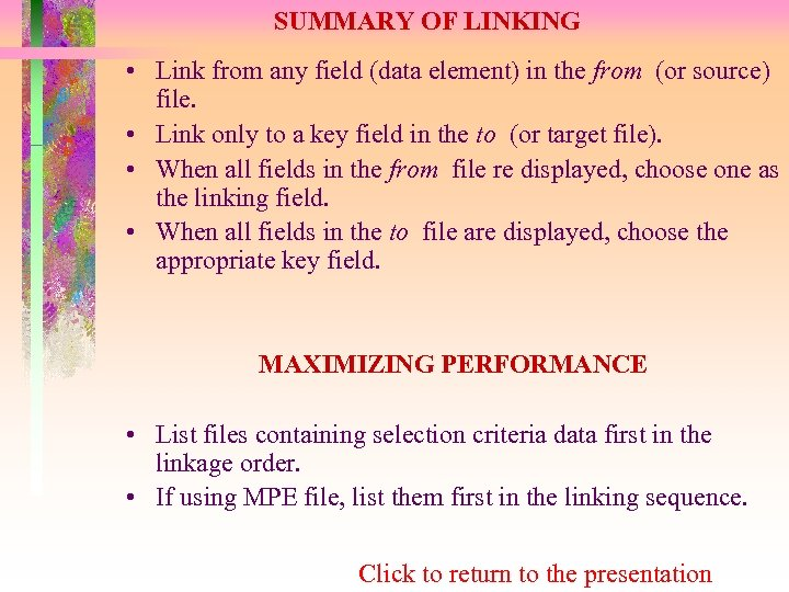 SUMMARY OF LINKING • Link from any field (data element) in the from (or