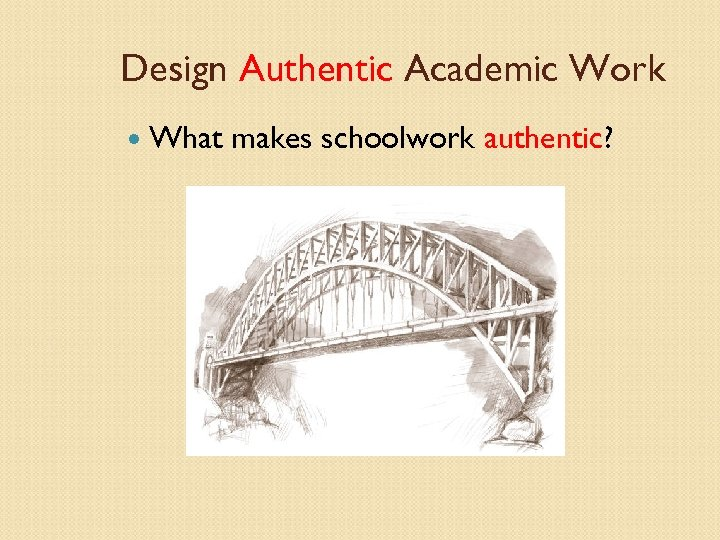 Design Authentic Academic Work What makes schoolwork authentic?