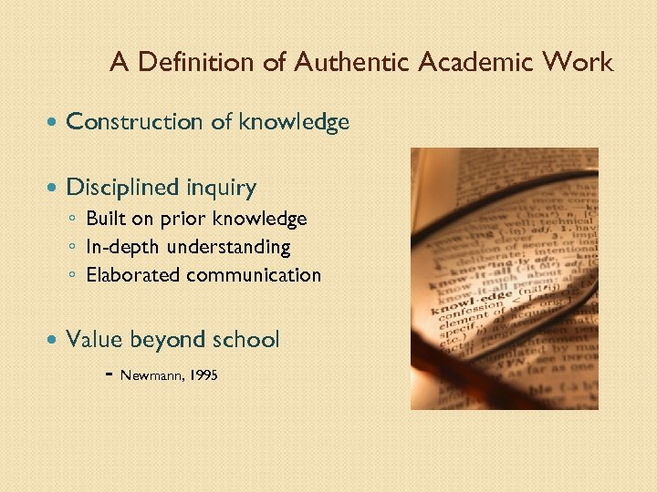 A Definition of Authentic Academic Work Construction of knowledge Disciplined inquiry ◦ Built on