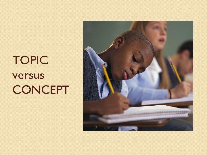 TOPIC versus CONCEPT