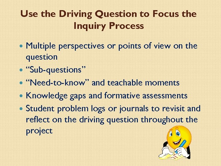 Use the Driving Question to Focus the Inquiry Process Multiple perspectives or points of