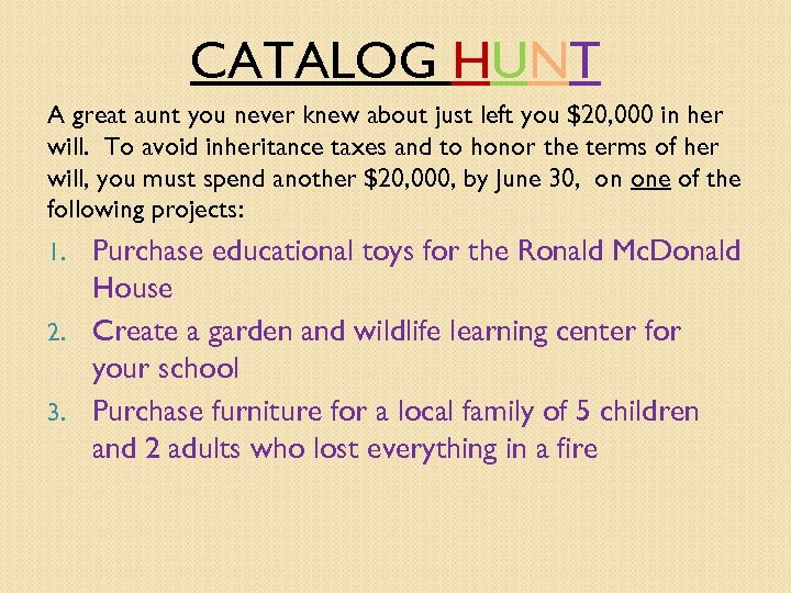 CATALOG HUNT A great aunt you never knew about just left you $20, 000