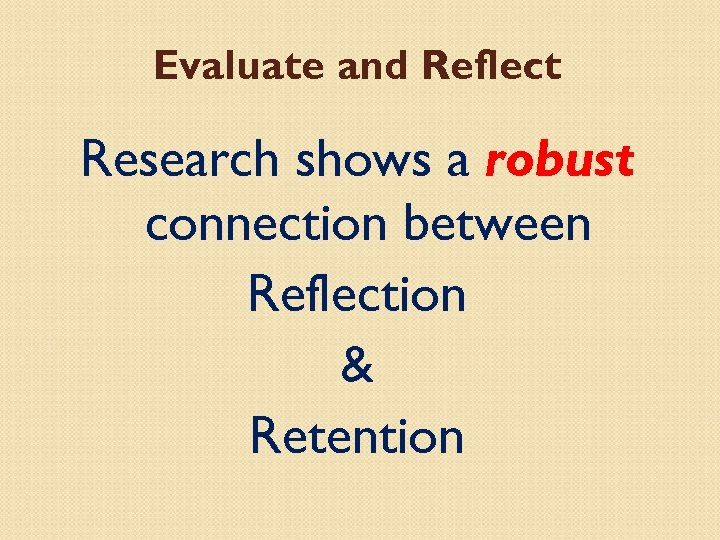 Evaluate and Reflect Research shows a robust connection between Reflection & Retention