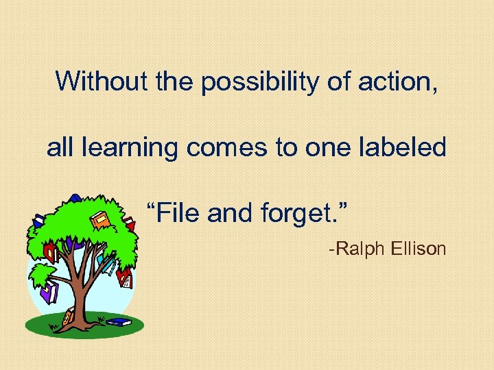 """Without the possibility of action, all learning comes to one labeled """"File and forget."""