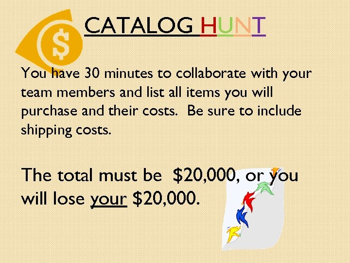 CATALOG HUNT You have 30 minutes to collaborate with your team members and list