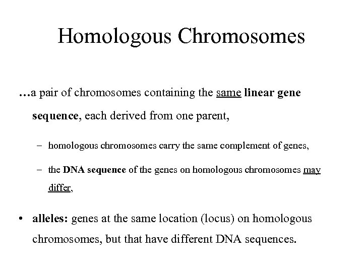 Homologous Chromosomes …a pair of chromosomes containing the same linear gene sequence, each derived