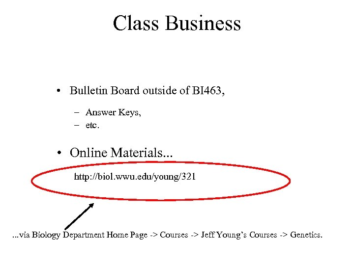 Class Business • Bulletin Board outside of BI 463, – Answer Keys, – etc.