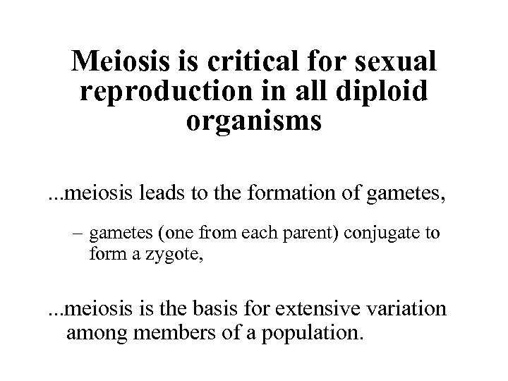 Meiosis is critical for sexual reproduction in all diploid organisms. . . meiosis leads