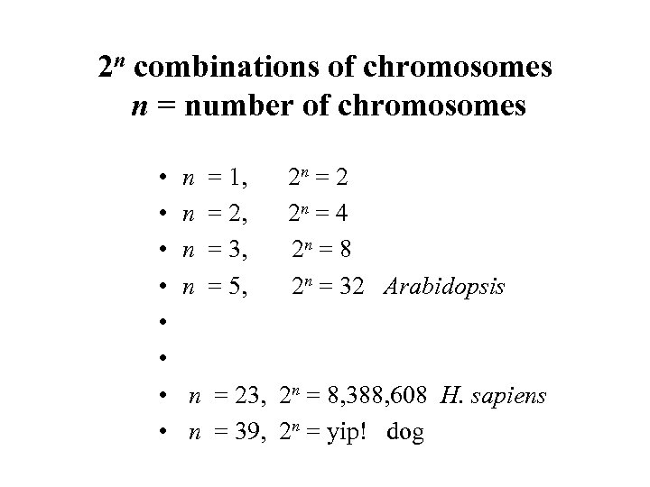 2 n combinations of chromosomes n = number of chromosomes • • n n