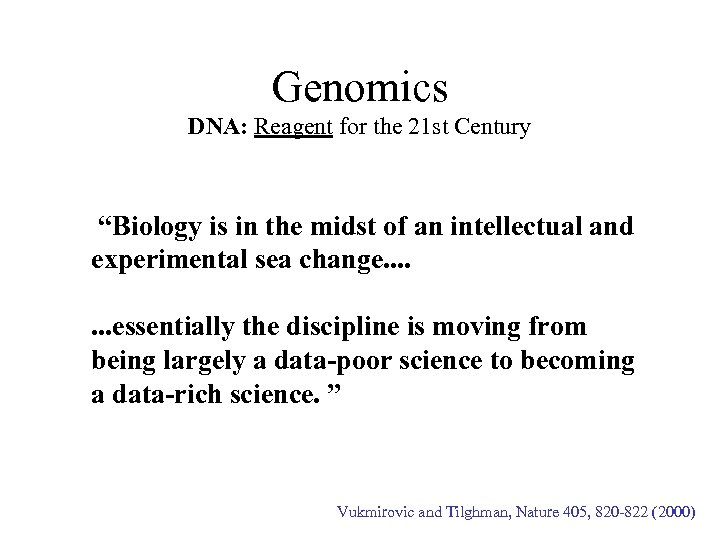"""Genomics DNA: Reagent for the 21 st Century """"Biology is in the midst of"""