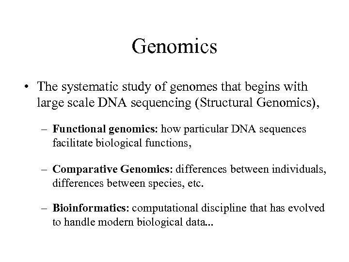 Genomics • The systematic study of genomes that begins with large scale DNA sequencing