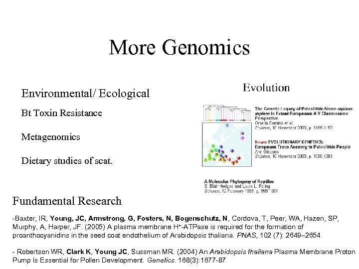 More Genomics Environmental/ Ecological Bt Toxin Resistance Metagenomics Dietary studies of scat. Fundamental Research
