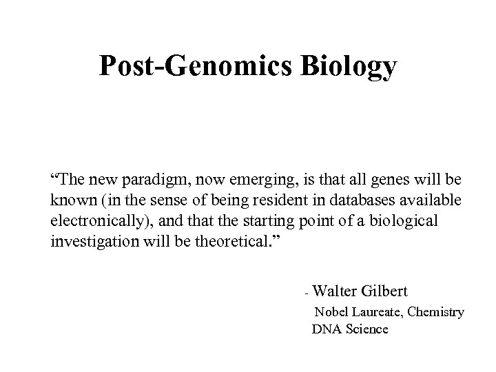 """Post-Genomics Biology """"The new paradigm, now emerging, is that all genes will be known"""