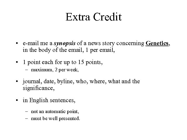 Extra Credit • e-mail me a synopsis of a news story concerning Genetics, in