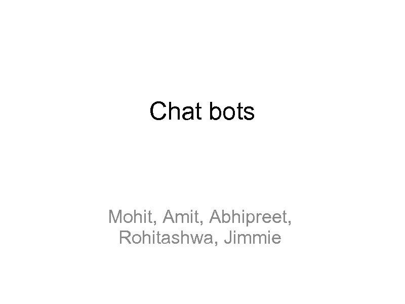 Chat bots Mohit, Amit, Abhipreet, Rohitashwa, Jimmie