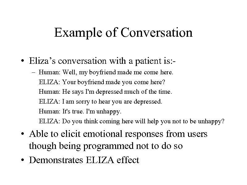 Example of Conversation • Eliza's conversation with a patient is: – Human: Well, my