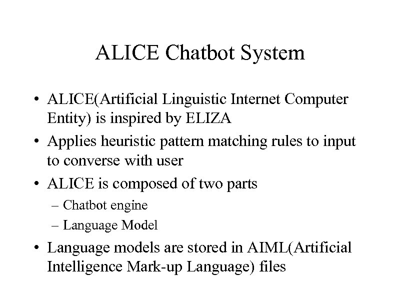 ALICE Chatbot System • ALICE(Artificial Linguistic Internet Computer Entity) is inspired by ELIZA •