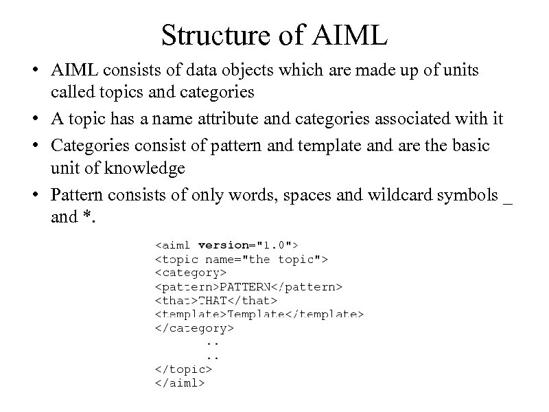 Structure of AIML • AIML consists of data objects which are made up of