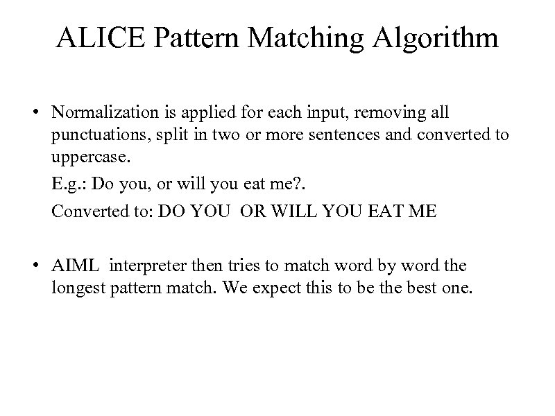 ALICE Pattern Matching Algorithm • Normalization is applied for each input, removing all punctuations,